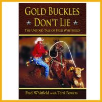 Gold Buckles Don't Lie The Untold Tale of Fred Whitfieldavailable on the ProRodeo Hall of Fame online store. Click image to purchase.